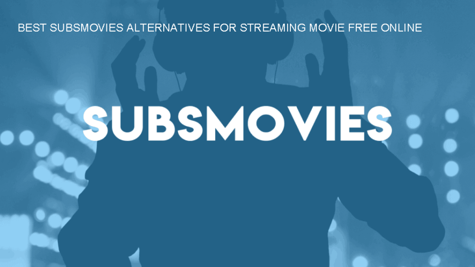 BEST SUBSMOVIES ALTERNATIVES FOR STREAMING MOVIE FREE ONLINE